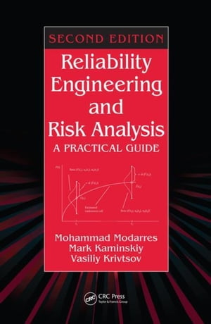 Reliability Engineering and Risk Analysis: A Practical Guide,  Second Edition