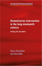Humanitarian intervention in the long nineteenth century: Setting the precedent