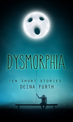 Dysmorphia: 10 Short Stories by Deina Furth