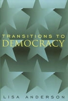 Transitions to Democracy by Lisa Anderson