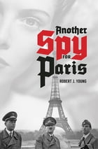 Another Spy for Paris by Robert J. Young