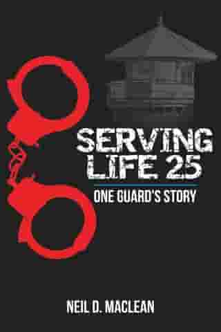 Serving Life 25-One Guard's Story by Neil Maclean
