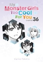 My Monster Girl's Too Cool for You, Chapter 36 by Karino Takatsu