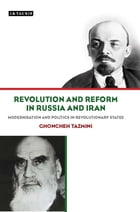 Revolution and Reform in Russia and Iran: Modernisation and Politics in Revolutionary States by Tazmini Ghoncheh