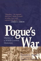 Pogue's War: Diaries of a WWII Combat Historian by Forrest C. Pogue