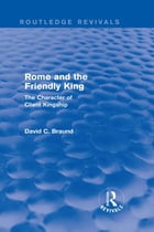 Rome and the Friendly King (Routledge Revivals): The Character of Client Kingship