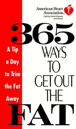 Book American Heart Association 365 Ways to Get Out the Fat: A Tip a Day to Trim the Fat Away by American Heart Association