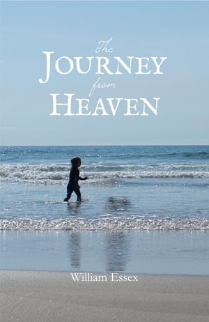 The Journey from Heaven by William Essex