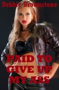 Paid to Give Up My Ass (A Virgin Girl's First Anal Sex Erotica Story) 2e98b961-05bc-4255-a2d4-94889f11e340