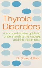 Thyroid Disorders: A Practical Guide to Understanding the Causes and the Treatments