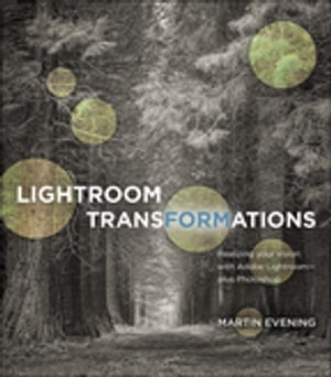 Lightroom Transformations Realizing your vision with Adobe Lightroom plus Photoshop