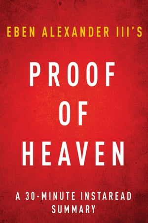 Proof of Heaven by Eben Alexander III M.D. - A 30-minute Summary A Neurosurgeon's Journey into the Afterlife