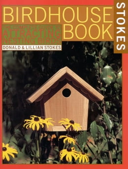 Book The Complete Birdhouse Book: The Easy Guide to Attracting Nesting Birds by Donald Stokes