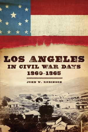Los Angeles in Civil War Days,  1860?1865