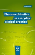 Pharmacokinetics in Everyday Clinical Practice by Federico Pea