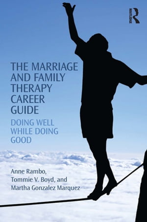 The Marriage and Family Therapy Career Guide Doing Well While Doing Good