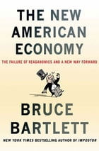 The New American Economy: The Failure of Reaganomics and a New Way Forward by Bruce Bartlett
