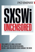 SXSWi Uncensored: The Complete Oral History as Told by the Entrepreneurs, Geeks, and Dreamers Who Remade the Web 12f704ec-e0e2-42f1-9381-d71491563e8a