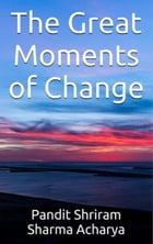 The Great Moments of Change by Pandit Shriram Sharma Acharya