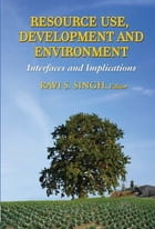 Resource Use, Development and Environment Interfaces and Implications by Ravi S. Singh
