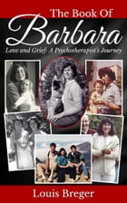 The Book of Barbara: Love and Grief: A Psychotherapist's Journey by Louis Breger