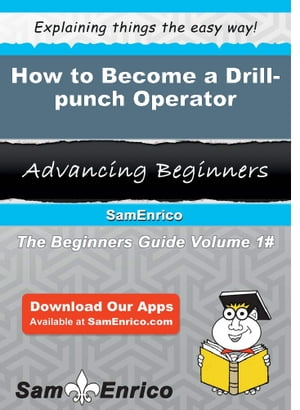 How to Become a Drill-punch Operator: How to Become a Drill-punch Operator by Trisha Kane