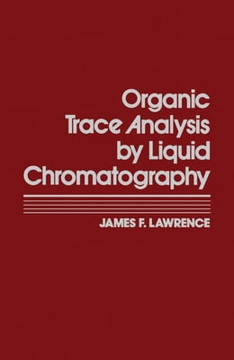 Book Organic Trace Analysis by Liquid Chromatography by Lawrence, James