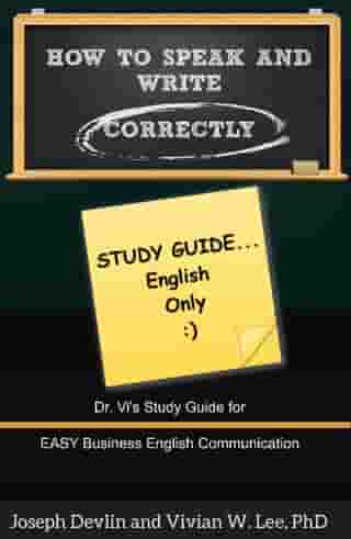 How to Speak and Write Correctly: Study Guide (English Only) by Vivian W Lee