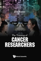The Training of Cancer Researchers by Jose Russo