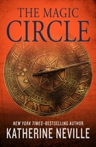 The Magic Circle: A Novel by Katherine Neville