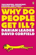 Why Do People Get Ill?: Exploring the Mind-body Connection by Darian Leader