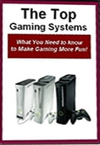 Top Gaming Systems - What You Need to Know to Make Gaming More Fun by Neil Brooks