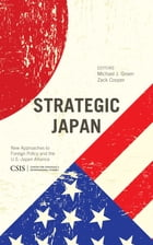 Strategic Japan: New Approaches to Foreign Policy and the U.S.-Japan Alliance