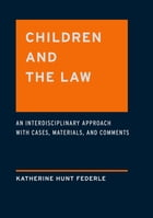 Children and the Law: An Interdisciplinary Approach with Cases, Materials and Comments by Katherine Hunt Federle