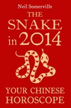 The Snake in 2014: Your Chinese Horoscope by Neil Somerville