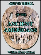 Art in Shell of the Ancient Americans by William H. Holmes