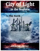 City of Light in the Noplace 1: Episode 1: The North by Andrea Javor
