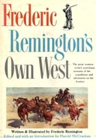 Frederic Remington's Own West by Frederic Remington