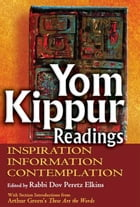 Yom Kippur Readings: Inspiration, Information and Contemplation by Rabbi Dov Peretz Elkins