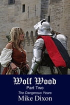 Wolf Wood (Part Two): The Dangerous Years by Mike Dixon