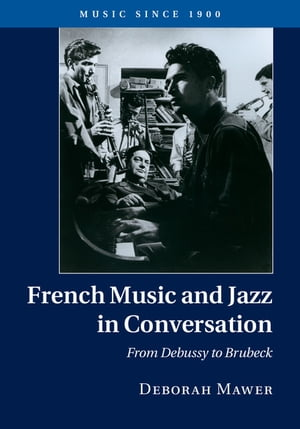 French Music and Jazz in Conversation From Debussy to Brubeck