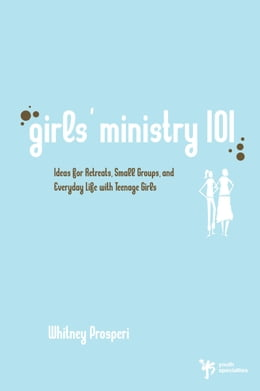 Book Girls' Ministry 101: Ideas for Retreats, Small Groups, and Everyday Life with Teenage Girls by Whitney Prosperi