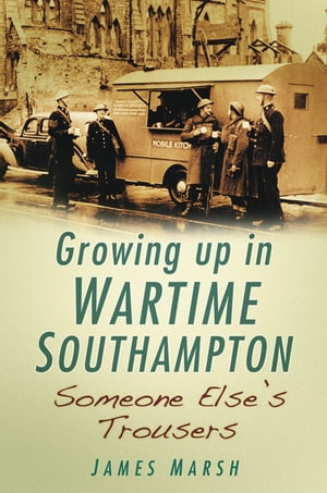 Growing Up In Wartime Southampton Someone Else's Trousers