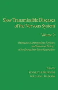 Slow Transmissible Diseases of the Nervous System: Pathogenesis, Immunology, Virology, and…