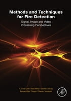 Methods and Techniques for Fire Detection: Signal, Image and Video Processing Perspectives by A. Enis Cetin