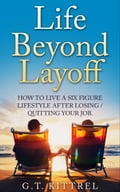 Life Beyond Layoff: How To Live a Six Figure Lifestyle After Losing or Quitting Your Job 1ea70f73-ec83-42d6-9f6d-f3d22b8acf3d