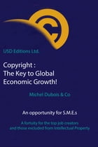 Copyright The Key to Global Economic Growth!: An opportunity for S.m.e.s by Michel Dubois