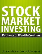 Stock Market Investing: Pathway to Wealth Creation by Alex Nkenchor Uwajeh