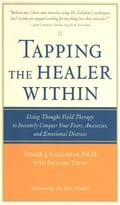 Tapping the Healer Within: Using Thought-Field Therapy to Instantly Conquer Your Fears, Anxieties, and Emotional Distress: Using Thought-Field Therapy to Instantly Conquer Your Fears, Anxieties, and Emotional Distress 649cbccf-3f29-4c12-abd6-814f6e2defe9