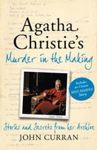 Agatha Christie's Murder in the Making: Stories and Secrets from Her Archive - includes an unseen Miss Marple Story by John Curran